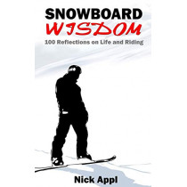 Snowboard Wisdom: 100 Reflections on Life and Riding by Nick Appl, 9780692790793