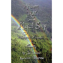 Heaven, Hell and Magical Soup: A Tapestry of Words & Song by Joe Williams, 9780692848890