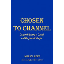 Chosen To Channel: Inspired Poetry of Israel and the Jewish People by Muriel Hoff, 9780692853115
