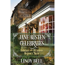 Jane Austen Celebrates: Holidays and Occasions Regency Style by Lindy Bell, 9780692945261
