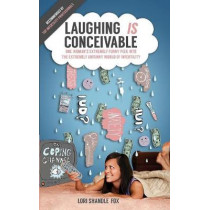 Laughing IS Conceivable: One Woman's Extremely Funny Peek Into The Extremely Unfunny World of Infertility by Lori Shandle-Fox, 9780692950111