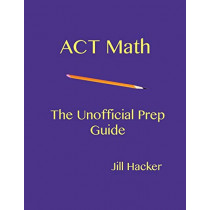 ACT Math: The Unofficial Prep Guide by Jill Hacker, 9780692958070