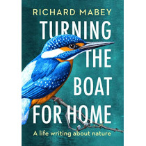 Turning the Boat for Home: A life writing about nature by Richard Mabey, 9780701181086
