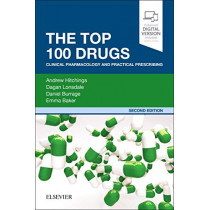 The Top 100 Drugs: Clinical Pharmacology and Practical Prescribing by Andrew Hitchings, 9780702074424