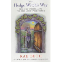 The Hedge Witch's Way: Magical Spirituality for the Lone Spellcaster by Rae Beth, 9780709073833