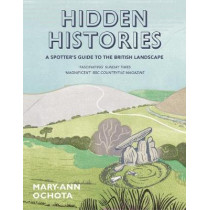 Hidden Histories: A Spotter's Guide to the British Landscape by Mary-Ann Ochota, 9780711236936