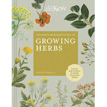 The Kew Gardener's Guide to Growing Herbs: The art and science to grow your own herbs by Holly Farrell, 9780711239364