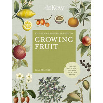 The Kew Gardener's Guide to Growing Fruit: The art and science to grow your own fruit by Kay Maguire, 9780711239371