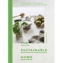 Sustainable Home: Practical projects, tips and advice for maintaining a more eco-friendly household by Christine Liu, 9780711239692