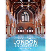 London Uncovered (New Edition): More than Sixty Unusual Places to Explore by Peter Dazeley, 9780711239982