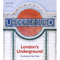 London's Underground: The Story of the Tube by Oliver Green, 9780711240131