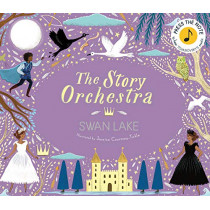 The Story Orchestra: Swan Lake: Press the note to hear Tchaikovsky's music by Jessica Courtney Tickle, 9780711241503