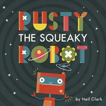 Rusty The Squeaky Robot by Neil Clark, 9780711244085