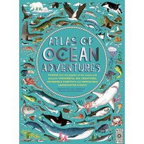 Atlas of Ocean Adventures: A Collection of Natural Wonders, Marine Marvels and Undersea Antics from Across the Globe by Lucy Letherland, 9780711245303