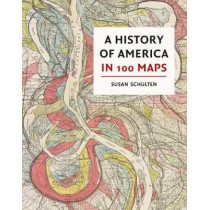 A History of America in 100 Maps by Susan Schulten, 9780712352178