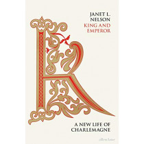 King and Emperor: A New Life of Charlemagne by Janet L. Nelson, 9780713992434