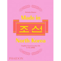 Made in North Korea: Graphics from Everyday Life in the DPRK by Nick Bonner, 9780714873503