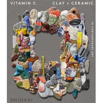 Vitamin C: Clay and Ceramic in Contemporary Art by Clare Lilley, 9780714874609