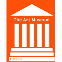 The Art Museum (Revised Edition) by Phaidon Editors, 9780714875026