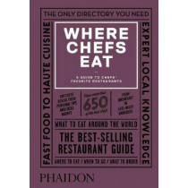 Where Chefs Eat: A Guide to Chefs' Favorite Restaurants, Third Edition by Joe Warwick, 9780714875651