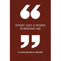 Every Day a Word Surprises Me & Other Quotes by Writers by Phaidon Editors, 9780714875811