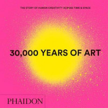 30,000 Years of Art: The Story of Human Creativity across Time and Space (mini format - includes 600 of the world's greatest works) by Phaidon Editors, 9780714877297
