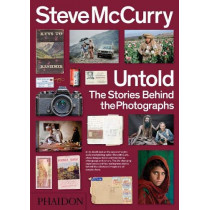 Steve McCurry Untold: The Stories Behind the Photographs by Steve McCurry, 9780714877341