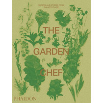 The Garden Chef: Recipes and Stories from Plant to Plate by Phaidon Editors, 9780714878225