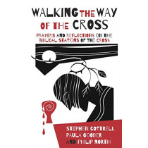 Walking the Way of the Cross: Prayers and reflections on the biblical stations of the cross by Stephen Cottrell, 9780715123447