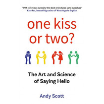 One Kiss or Two?: The Art and Science of Saying Hello by Andy Scott, 9780715653197