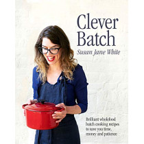 Clever Batch: Brilliant batch cooking recipes to save you time, money and patience by Susan Jane White, 9780717184941