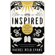Inspired: Slaying Giants, Walking on Water, and Loving the Bible Again by Rachel Held Evans, 9780718022310