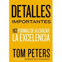 Detalles Importantes: 163 Formas de Alcanzar La Excelencia by Thomas J Peters, 9780718089559