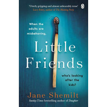 Little Friends: An utterly gripping and shocking new psychological suspense from the bestselling author of DAUGHTER by Jane Shemilt, 9780718180911