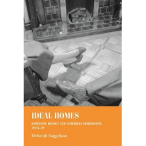 Ideal Homes, 1918-39: Domestic Design and Suburban Modernism by Deborah Sugg Ryan, 9780719068850