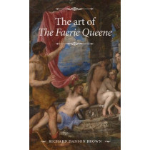 The Art of <i>the Faerie Queene</I> by Richard Danson Brown, 9780719087325