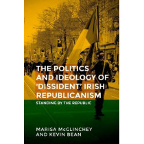 Unfinished Business: The Politics of 'Dissident' Irish Republicanism by Marisa McGlinchey, 9780719096983