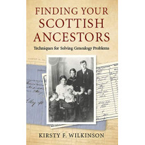 Finding Your Scottish Ancestors: Techniques for Solving Genealogy Problems by Kirsty F Wilkinson, 9780719830532