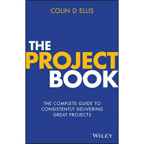 The Project Book: The Complete Guide to Consistently Delivering Great Projects by Colin D. Ellis, 9780730371410