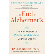 The End of Alzheimer's: The First Program to Prevent and Reverse Cognitive Decline by Dale Bredesen, 9780735216211