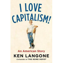 I Love Capitalism!: An American Story by Ken Langone, 9780735216242