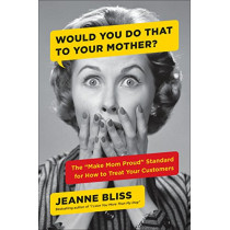 Would You...to Your Mother by Jeanne Bliss, 9780735217812