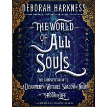 The World of All Souls: The Complete Guide to a Discovery of Witches, Shadow of Night, and the Book of Life by Deborah E Harkness, 9780735220744
