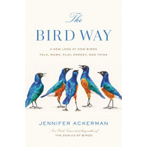 The Bird Way: A New Look at How Birds Talk, Work, Play, Parent, and Think by Jennifer Ackerman, 9780735223011