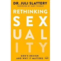 Rethinking Sexuality: God's Design and Why it Matters by Dr Juli Slattery, 9780735291478