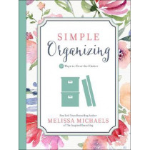 Simple Organizing: 50 Ways to Clear the Clutter by Melissa Michaels, 9780736963152