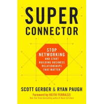 Superconnector: Stop Networking and Start Building Business Relationships that Matter by Scott Gerber, 9780738219967