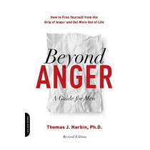 Beyond Anger: A Guide for Men (Revised): How to Free Yourself from the Grip of Anger and Get More Out of Life by Thomas Harbin, 9780738234809
