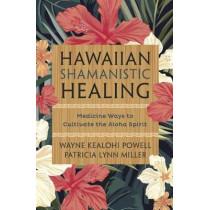 Hawaiian Shamanistic Healing: Medicine Ways to Cultivate the Aloha Spirit by Wayne Kealohi Powell, 9780738750491