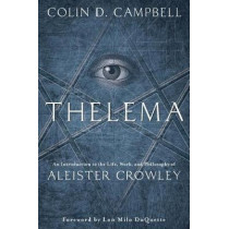 Thelema: An Introduction to the Life, Work, and Philosophy of Aleister Crowley by Colin D. Campbell, 9780738751047